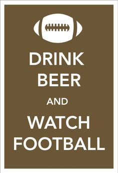 Items similar to Man Room Art - Drink Beer and Watch Football 13 x 19 x Print Keep Calm and Carry On Spoof Poster-Chocolate on Etsy Watch Football, Football Baby, Football Season, Vikings Football, Saints Football, Alabama Football, College Football, Nfl, Chicago Bears