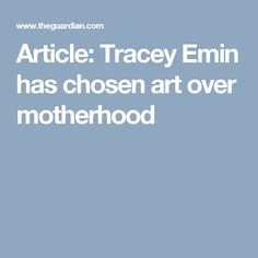 Article: Tracey Emin has chosen art over motherhood