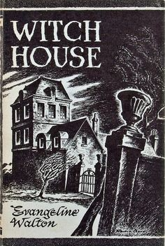 Witch House by Evangeline Walton