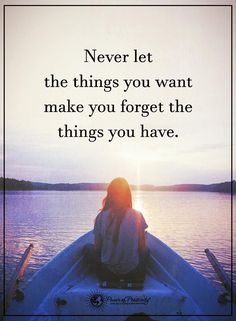 gratitude quotes never let the things you want make you forget the things you have