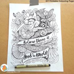 An uplifting printable adult coloring page! Coloring is a great way to meditate and unwind from the stresses of your day. Believe There Is Good In The