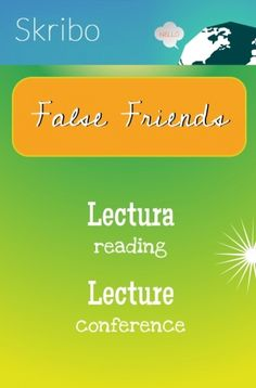 False friends- lectura: reading lecture: conference