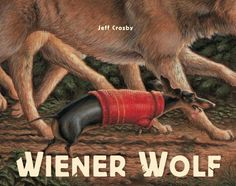 Wiener Wolf by Jeff Crosby  Wiener dog's easy life has lost its luster.  And neither squeak toy, nor biscuit, nor TV can cure his ennui.  So when the call of the wild comes, he answers!    A sweet, funny picture book in the spirit of Good Dog, Carl! and Martha Speaks!, Wiener Wolf is sure to appeal to the adventurous side of pets and their owners.