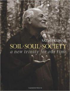Soil Soul Society: A New Trinity for Our Time: Amazon.co.uk: Satish Kumar: 9781782400448: Books