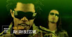 Supa Squad - Jah Jah Bless Me (VIDEO)