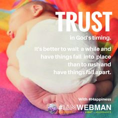 Trust in God's timing. It's better to wait a while and have things fall into place than to rush and have things fall apart. #happiness #IAMWEBMAN