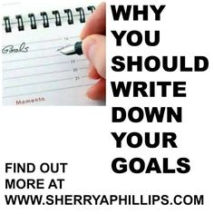 Why You Should Write Down Your Goals at http://sherryaphillips.com/why-you-should-write-down-your-goals/ #Success #Abundance #Goals