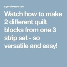 Watch how to make 2 different quilt blocks from one 3 strip set - so versatile and easy!
