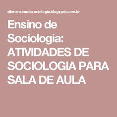 Ensino de Sociologia: ATIVIDADES DE SOCIOLOGIA PARA SALA DE AULA