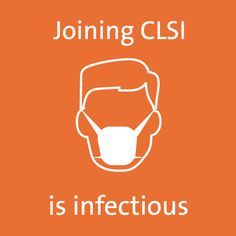 Joining CLSI is infectious