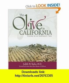 The Olive in California History of an Immigrant Tree (9781580081313) Judith Taylor MD, Kevin Starr , ISBN-10: 1580081312  , ISBN-13: 978-1580081313 ,  , tutorials , pdf , ebook , torrent , downloads , rapidshare , filesonic , hotfile , megaupload , fileserve
