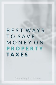 The Best Ways to Save Money on Your Property Taxes