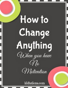 What do you need to change to improve your life? Not motivated? How to Change Anything when You Don't Feel Motivated.  It really does work!