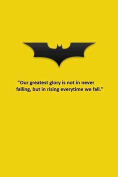"""""""Nuestra más grande gloria no está en nunca caer, si no en levantarnos cada vez que caemos"""" - Batman"""