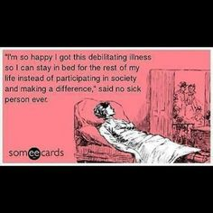 Fibro - Ha! These days if you have a functioning brain everyone wants you to keep on working thinking that will take your mind off the pain.  If they only knew... We laugh in the face of pain ... now can I take a nap?