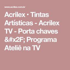Acrilex • Tintas Artísticas - Acrilex TV - Porta chaves / Programa Ateliê na TV