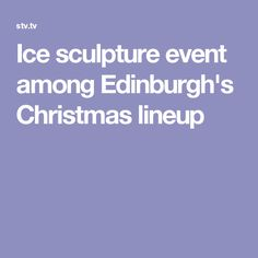 A giant 'advent calendar' in the city centre and a special festive tram were also announced. Edinburgh Christmas, Edinburgh Uk, Ice Sculptures, Lineup, Advent Calendar