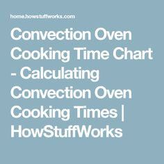 Convection Oven Cooking Time Chart - Calculating Convection Oven Cooking Times | HowStuffWorks