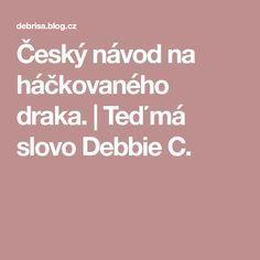 Český návod na háčkovaného draka. | Teď má slovo Debbie C.