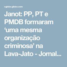 Janot: PP, PT e PMDB formaram 'uma mesma organização criminosa' na Lava-Jato - Jornal O Globo
