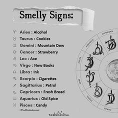 Smelly Signs: Aries: Alcohol Taurus: Cookies Gemini: Mountain Dew Cancer: Strawberry Leo: Axe Virgo: New Books Libra: Ink Scorpio: Cigarettes Zodiac Signs In Order, Zodiac Signs Chart, Zodiac Sign Traits, Zodiac Signs Astrology, Zodiac Star Signs, Pisces Zodiac, Capricorn Quotes, Virgo Facts, Zodiac Funny