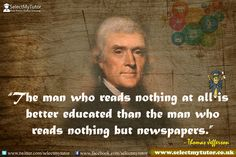 """The man who reads nothing at all is better educated than the man who reads nothing but newspapers."" - Thomas Jefferson #tutor #personaltutor #tutors #SMT www.selectmytutor.co.uk"