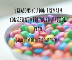 5 Reasons you don't remain consistent with your nutrition plan (and how to overcome them)