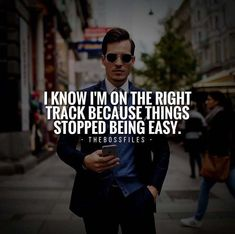 I know I'm on the right track because things stopped being easy.