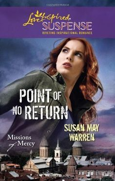 Point of No Return (Missions of Mercy) by Susan May Warren, http://www.amazon.com/dp/B004GEAICG/ref=cm_sw_r_pi_dp_T9Vfvb0S6FZMT