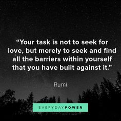 Rumi quotes about love and life will inspire you to live and love better. Rumi truly believed that whatever you are seeking, is also seeking you. Rumi Quotes Life, Rumi Love Quotes, Amazing Inspirational Quotes, Fear Quotes, Trust Quotes, Best Love Quotes, Yoga Quotes, Love Quotes For Him, Rumi Books