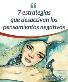 7 estrategias que desactivan los pensamientos negativos Es fácil caer presa de una dinámica de #pensamientos negativos, especialmente cuando hemos acumulado varios y hemos generado una #inercia que afecta sobre todo a los filtros que utilizamos para proc