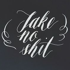 handletteringdesign:  Take no shit