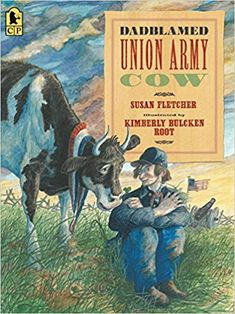 Dadblamed Union Army Cow by Susan Fletcher and illustrated by Kimberly Bulcken Root Captain American, American Civil War, American History, Civil War Books, Stuck In The Mud, History Magazine, Union Army, War Image, Civil War Photos