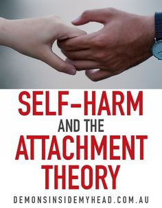 Self-Harm & The Attachment Theory Anxiety & Depression Blog Site | Mental Health & Illness Awareness