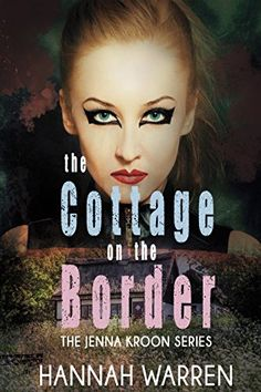 The Cottage on The Border (The Jenna Kroon Series Book 1) by Hannah Warren…