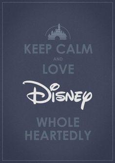 Keep Calm & Love Disney Whole Heartedly!