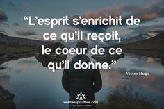 """""""L'esprit s'enrichit de ce qu'il reçoit, le cœur de ce qu'il donne"""" Victor Hugo"""