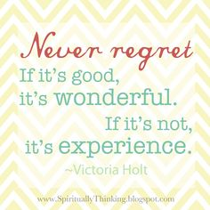 never regret the experience
