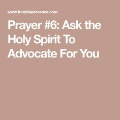 Prayer #6: Ask the Holy Spirit To Advocate For You