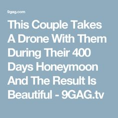 This Couple Takes A Drone With Them During Their 400 Days Honeymoon And The Result Is Beautiful - Honeymoon Around The World, Most Viral Videos, Road Trip, Around The Worlds, Take That, Tv, Couples, Beautiful, Road Trips