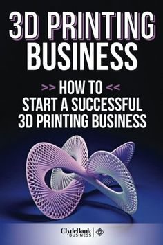 3D Printing Business: How To Start A Succesful 3D Printing Business