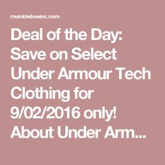 Deal of the Day: Save on Select Under Armour Tech Clothing for 9/02/2016 only!   About Under Armour It started with a simple plan to make a superior T-shirt. A shirt that provided compression and wicked perspiration off your skin rather than absorb it. A shirt that worked with your body to regulate temperature and enhance performance.   Founded in 1996 by former University of Maryland football player Kevin Plank, Under Armour is the originator of performance >>>>>>>>>>>>>>>>>>>>>>>>