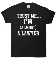 Trust Me I'm Almost A Lawyer Geek Funny Humor TShirt by FastTees, $15.00....I want this!!