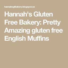 Hannah's Gluten Free Bakery: Pretty Amazing gluten free English Muffins