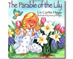 The Parable of the Lily by Liz Curtis Higgs. Easter books for children.