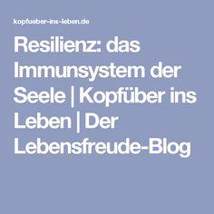 Resilienz: das Immunsystem der Seele   Kopfüber ins Leben   Der Lebensfreude-Blog