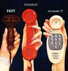 :: Past, present, future :: for the telephone back in the 50's... .now in looking at this in 2013, I can't believe this.