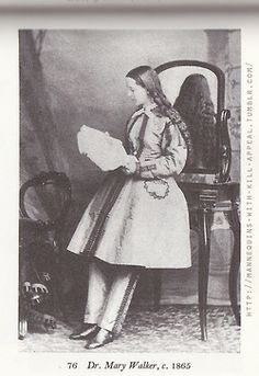 """ Dr. Mary Walker, c. 1865. In this sensible kind of costume with tunic and trousers Dr. Walker served with the Federal Army during the American Civil War, and was taken prisoner by the Confederates. The prejudice of women clercks in the U.S. Treasury Department against her persistence in wearing rational dress prevented Dr. Walker taking up her position there."" Personal scanning from Victorian and Edwardian Fashion by Alison Gernsheim, Dover Publications."