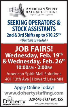 Doherty Job Fairs: Wednesday, Feb. 19 & 26 at American Spirit Mail Solutions in Howard Lake. Now hiring operators & stock assistants up to $...