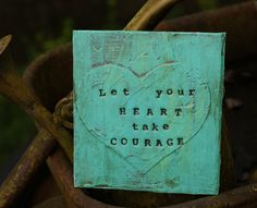 Let Your Heart Take Courage Mixed media Art by PaperandMallet